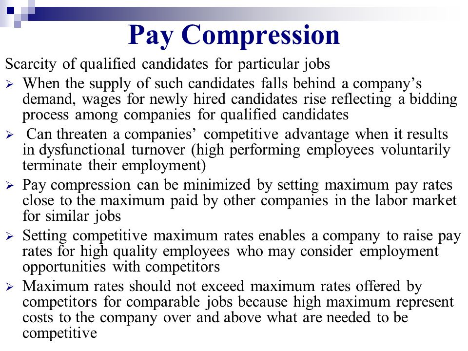 Pay Compression Scarcity of qualified candidates for particular jobs