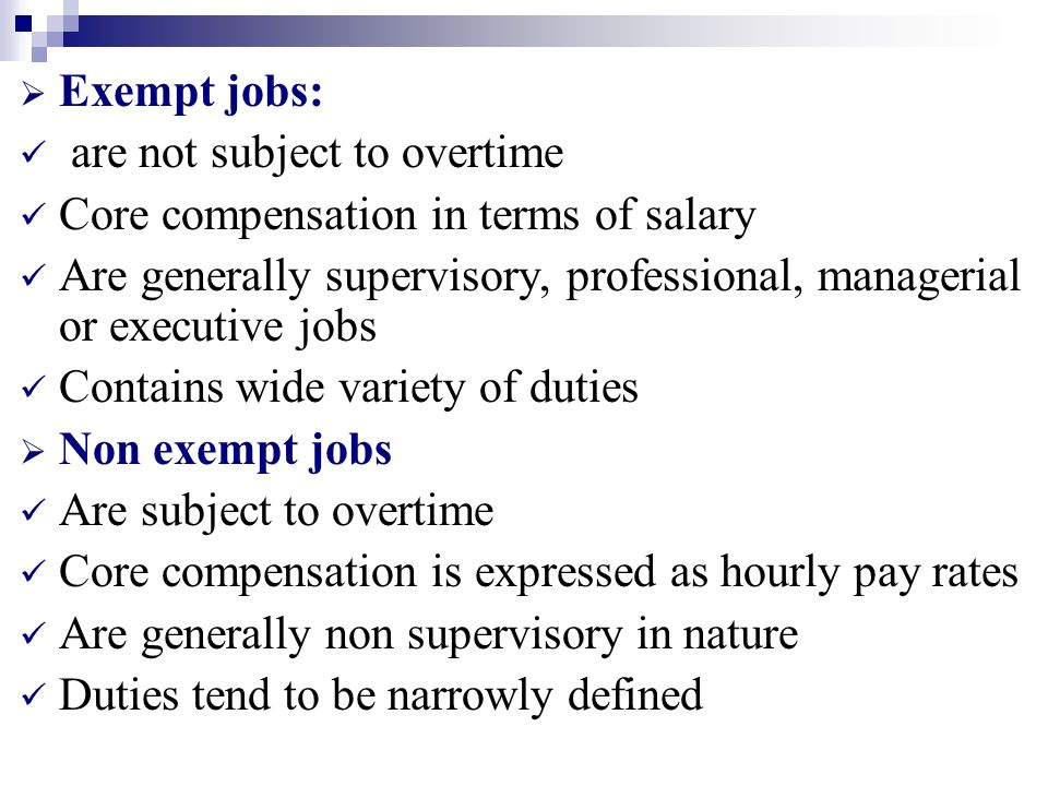 Exempt jobs: are not subject to overtime. Core compensation in terms of salary.