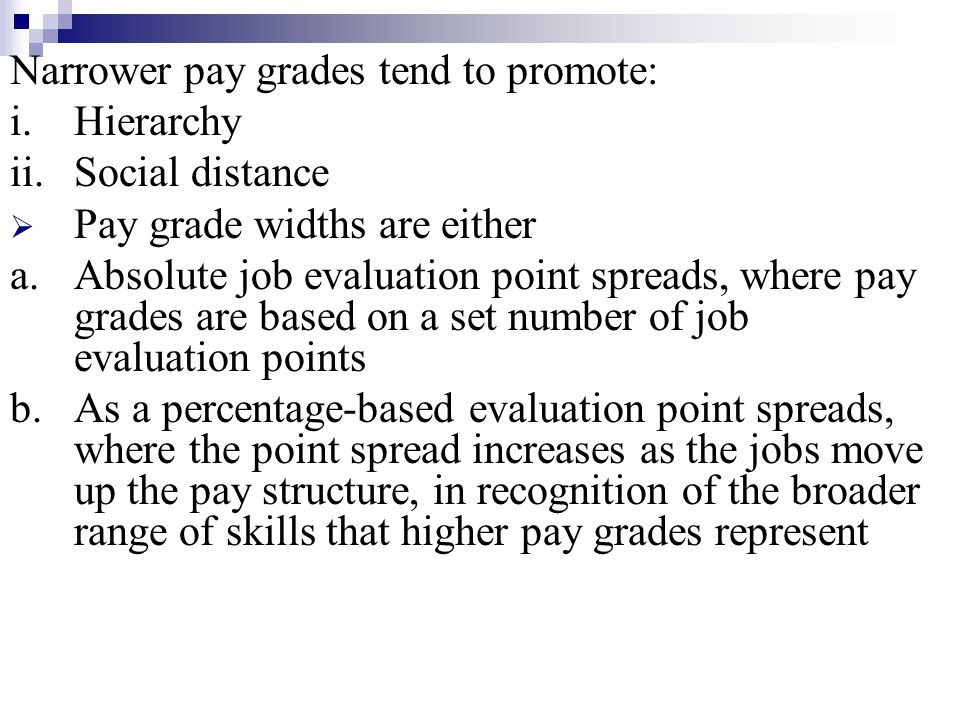 Narrower pay grades tend to promote:
