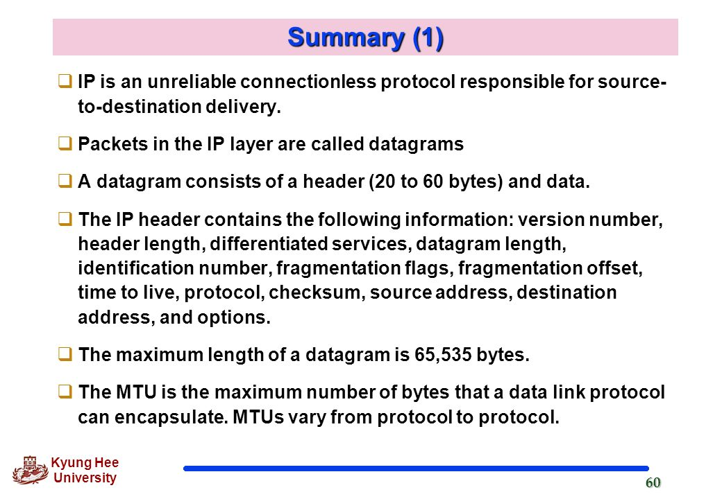 Summary (1) IP is an unreliable connectionless protocol responsible for source-to-destination delivery.