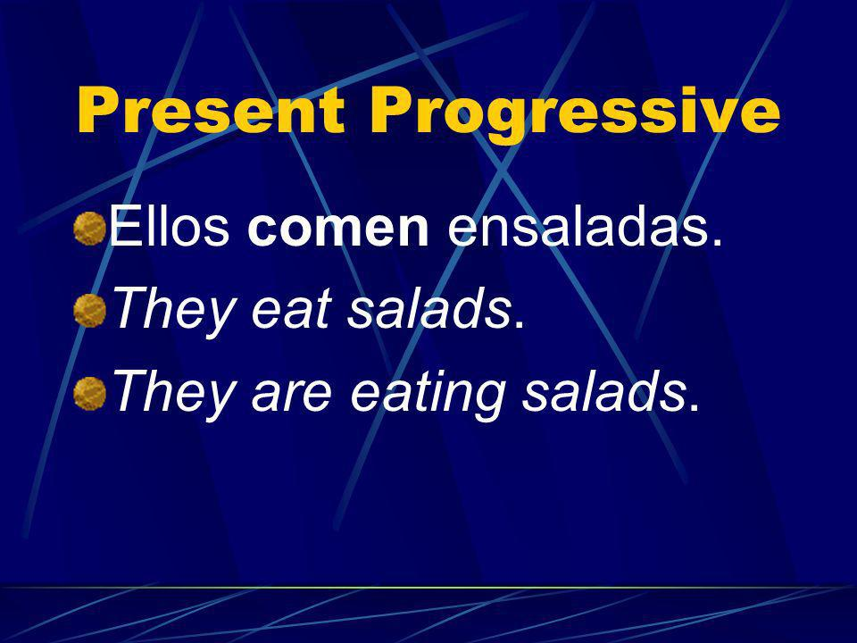 Present Progressive Ellos comen ensaladas. They eat salads.