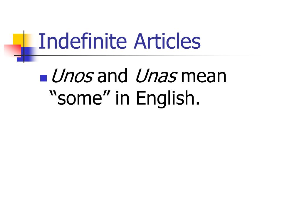 Indefinite Articles Unos and Unas mean some in English.