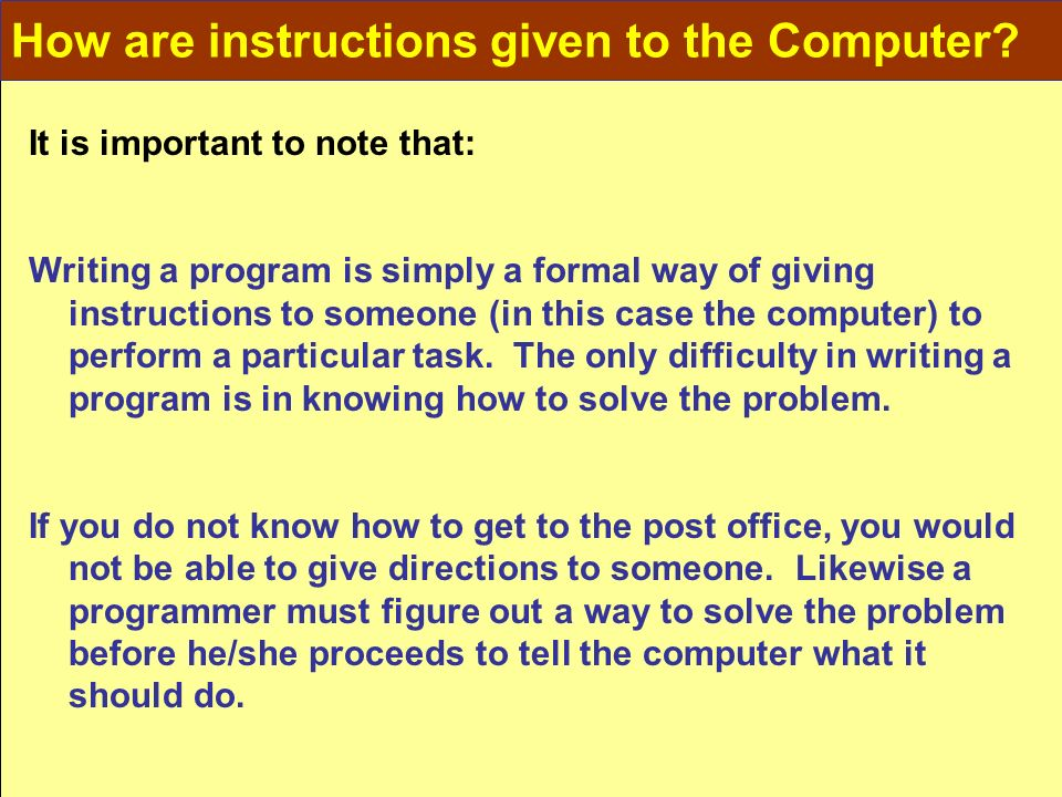 How are instructions given to the Computer