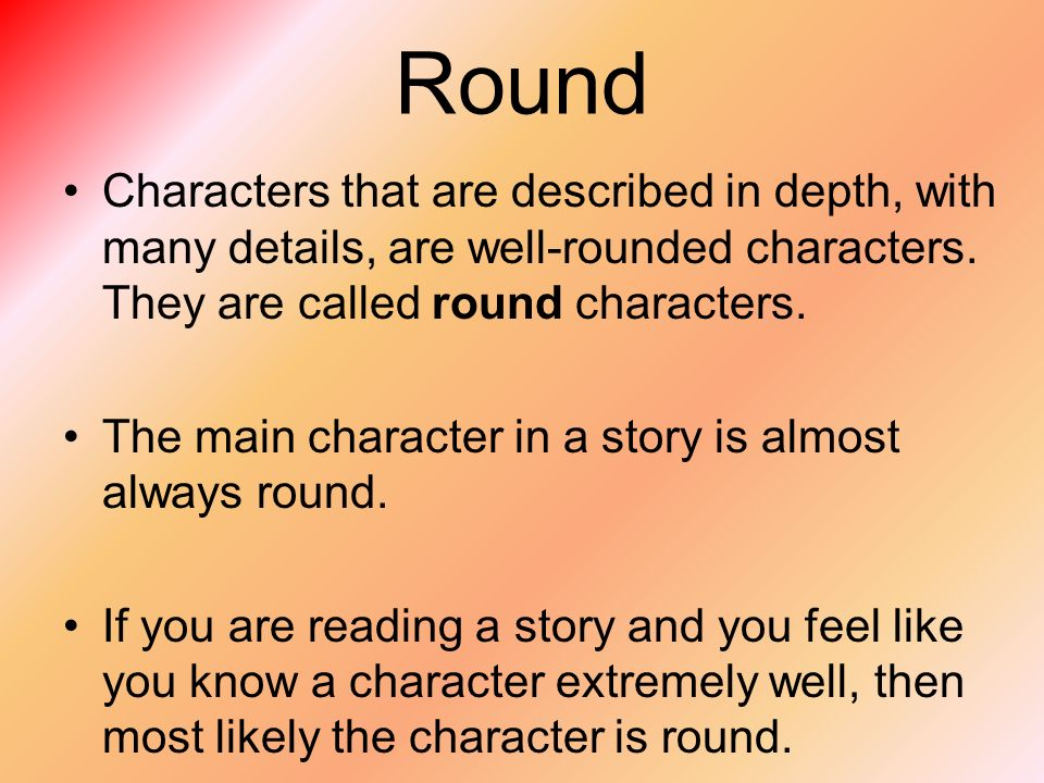 round character examples Examples of round characters in literature our first example sees a comparison between three characters, which highlights the features of a round character vis-à-vis a flat character.