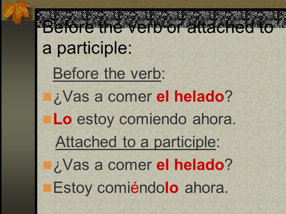 Before the verb or attached to a participle: