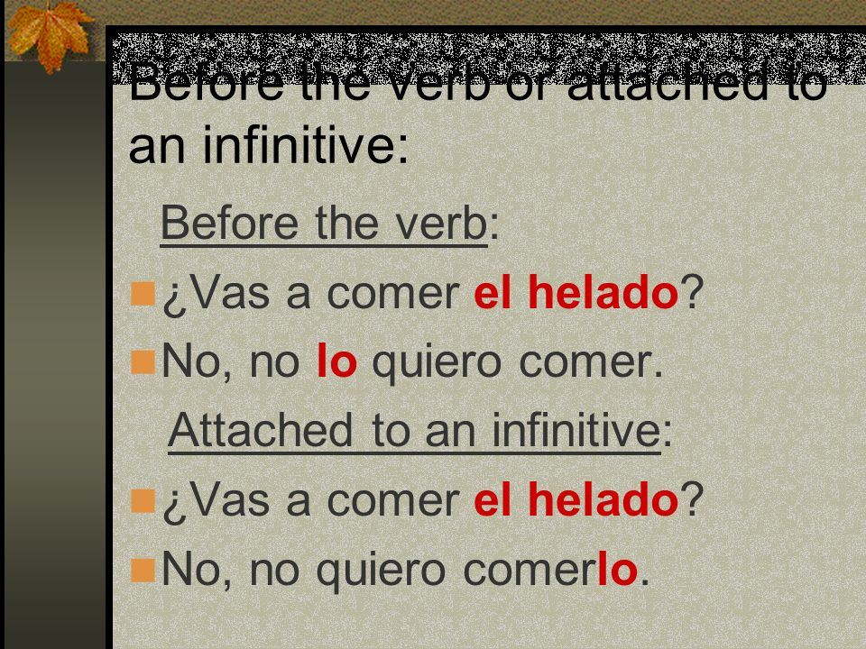 Before the verb or attached to an infinitive: