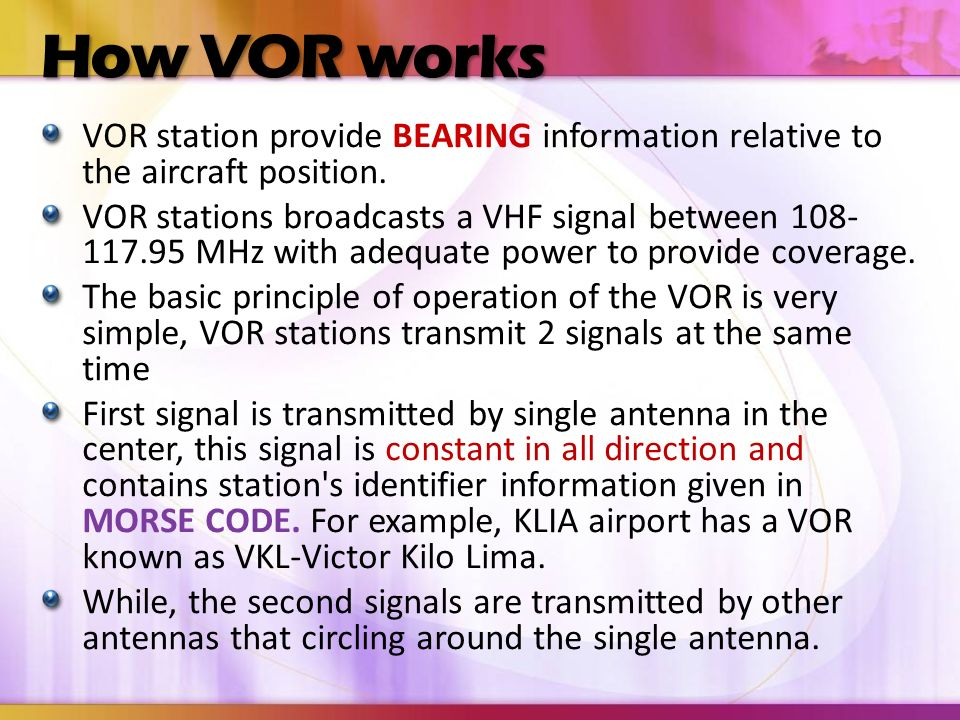 How VOR works VOR station provide BEARING information relative to the aircraft position.