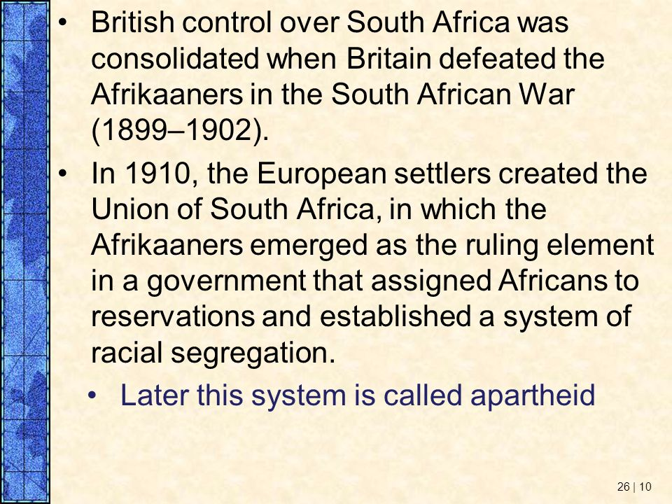 British control over South Africa was consolidated when Britain defeated the Afrikaaners in the South African War (1899–1902).