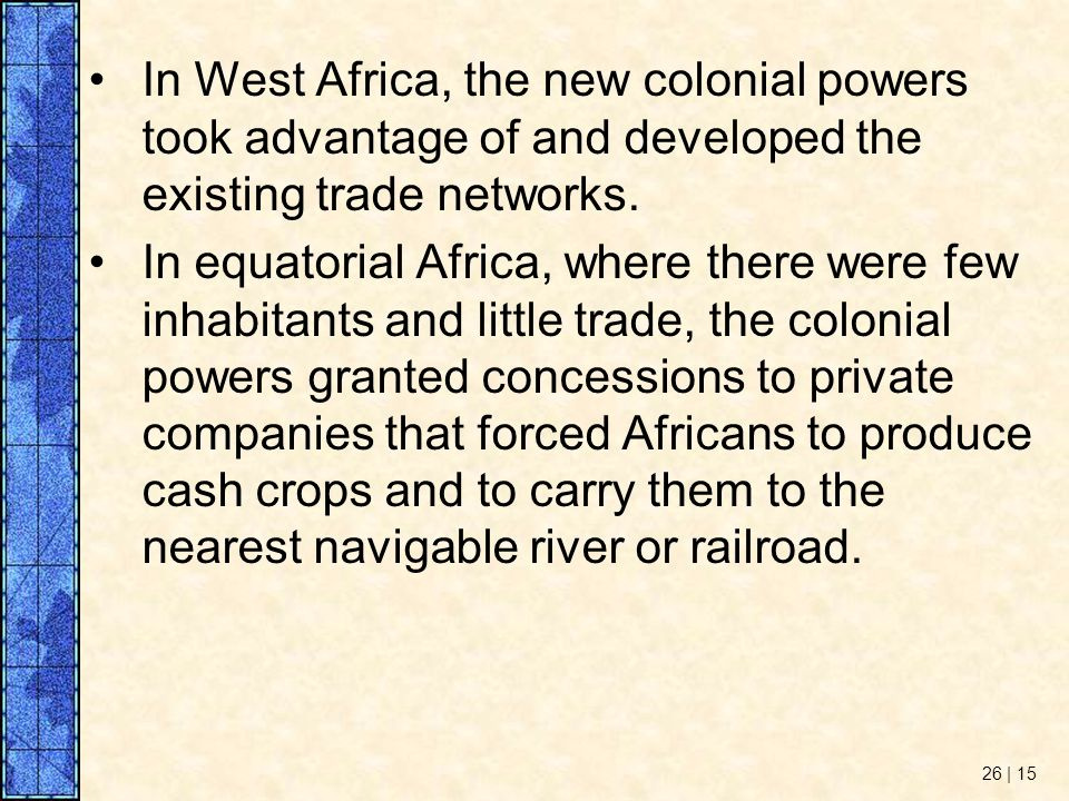 In West Africa, the new colonial powers took advantage of and developed the existing trade networks.