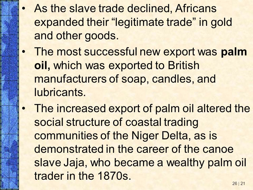 As the slave trade declined, Africans expanded their legitimate trade in gold and other goods.