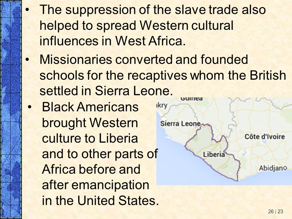 The suppression of the slave trade also helped to spread Western cultural influences in West Africa.