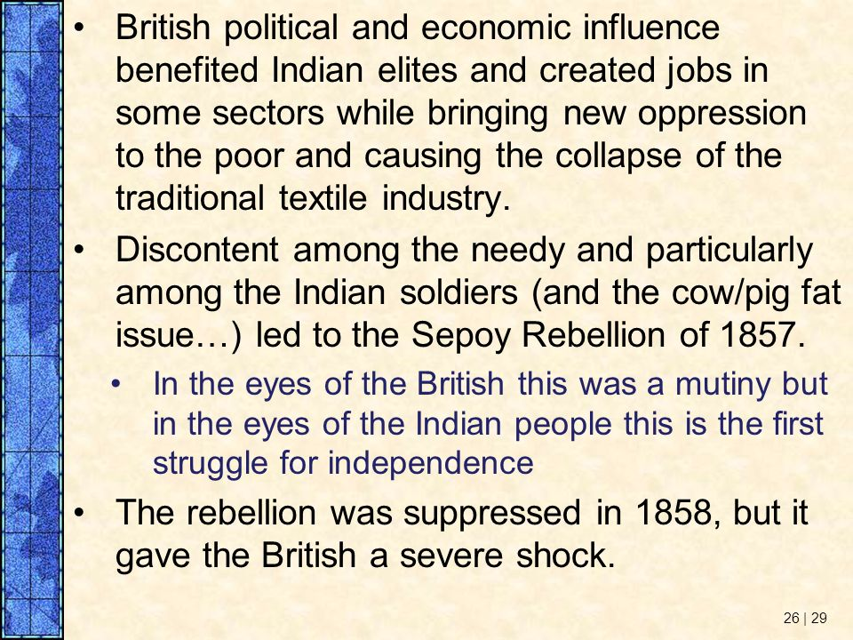 British political and economic influence benefited Indian elites and created jobs in some sectors while bringing new oppression to the poor and causing the collapse of the traditional textile industry.