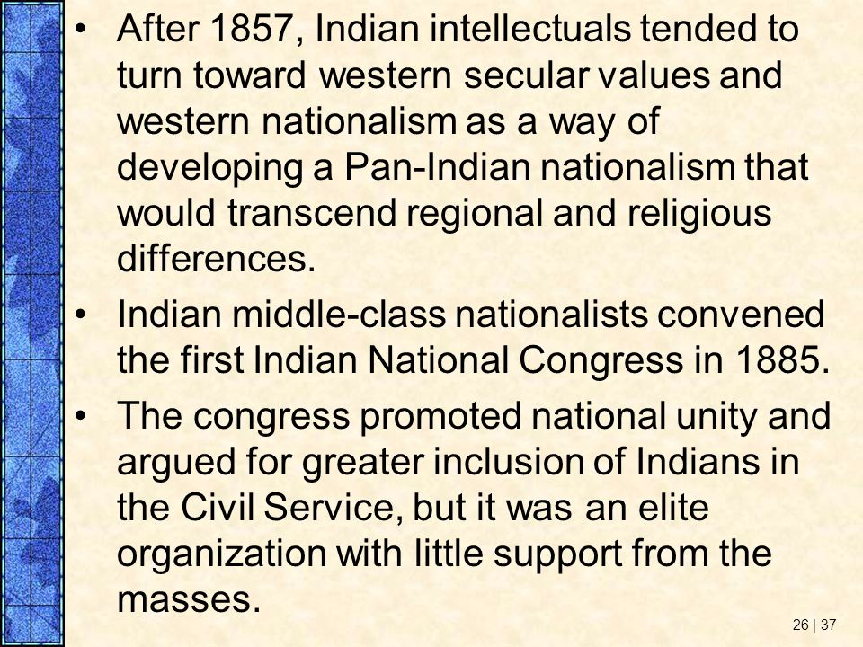 After 1857, Indian intellectuals tended to turn toward western secular values and western nationalism as a way of developing a Pan-Indian nationalism that would transcend regional and religious differences.