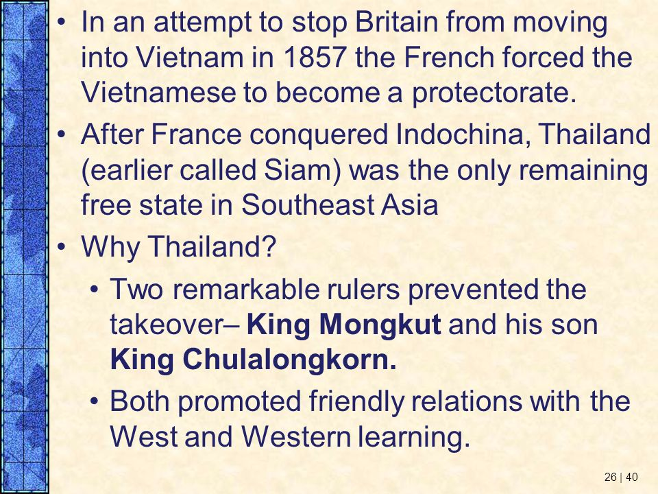 In an attempt to stop Britain from moving into Vietnam in 1857 the French forced the Vietnamese to become a protectorate.