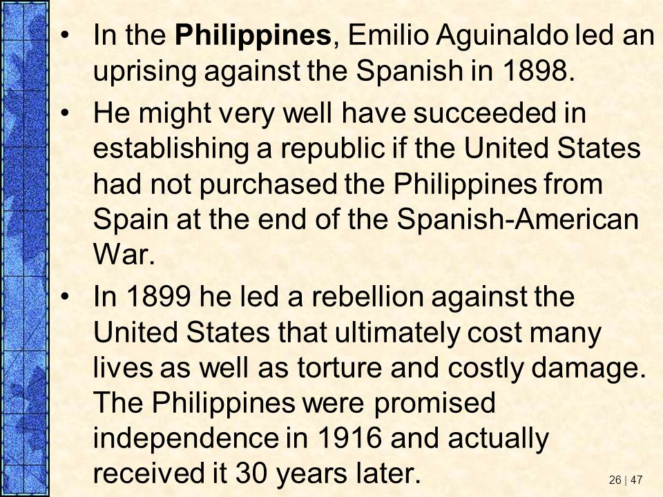 In the Philippines, Emilio Aguinaldo led an uprising against the Spanish in 1898.