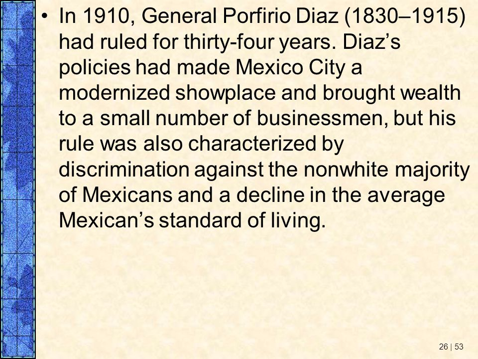 In 1910, General Porfirio Diaz (1830–1915) had ruled for thirty-four years.