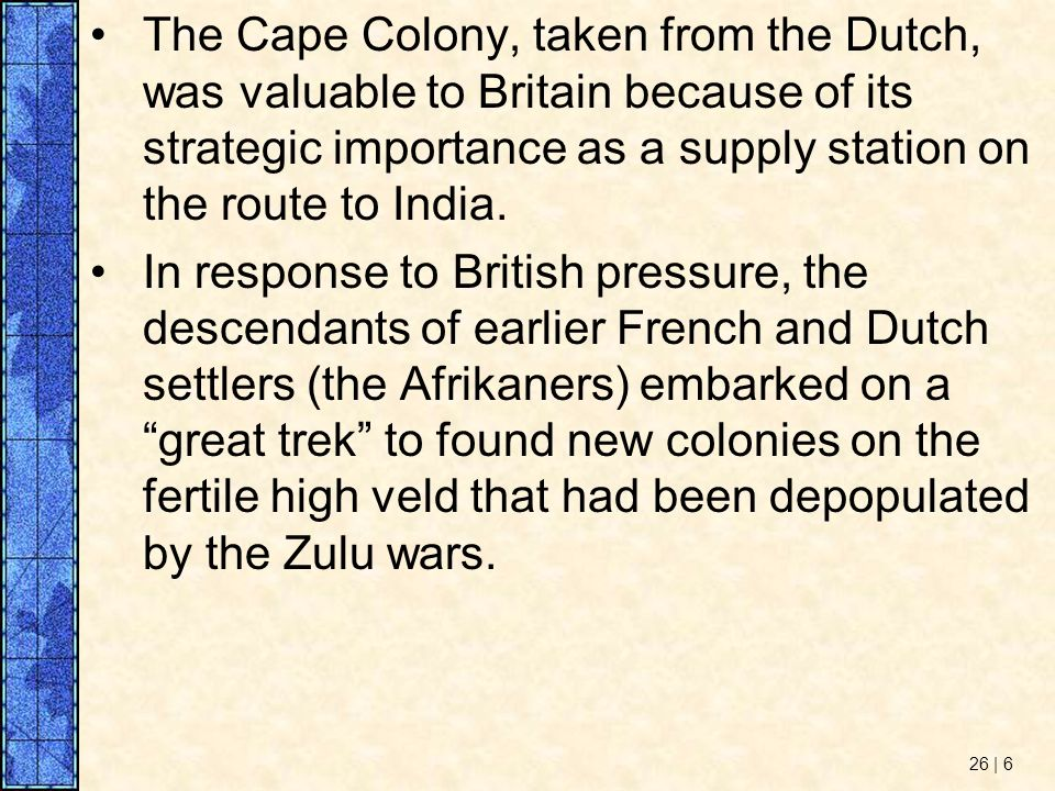 The Cape Colony, taken from the Dutch, was valuable to Britain because of its strategic importance as a supply station on the route to India.