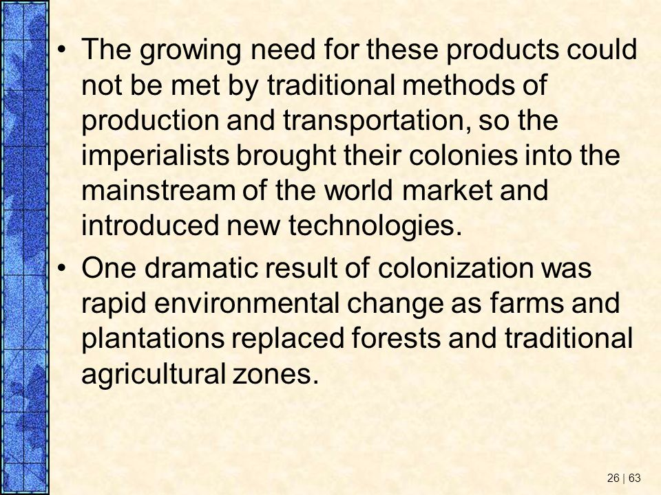 The growing need for these products could not be met by traditional methods of production and transportation, so the imperialists brought their colonies into the mainstream of the world market and introduced new technologies.