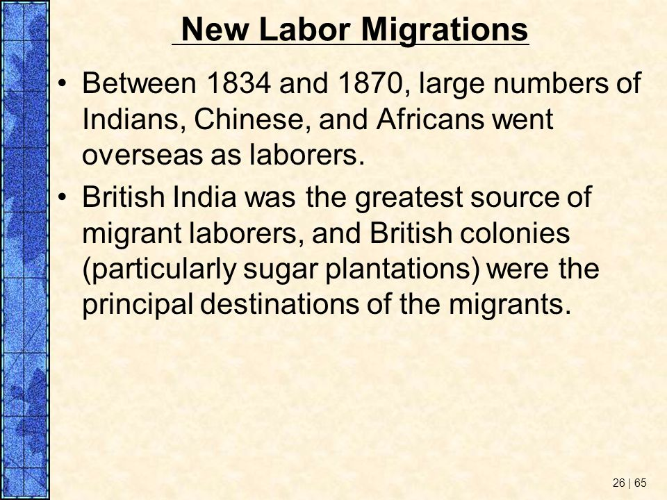 New Labor Migrations Between 1834 and 1870, large numbers of Indians, Chinese, and Africans went overseas as laborers.