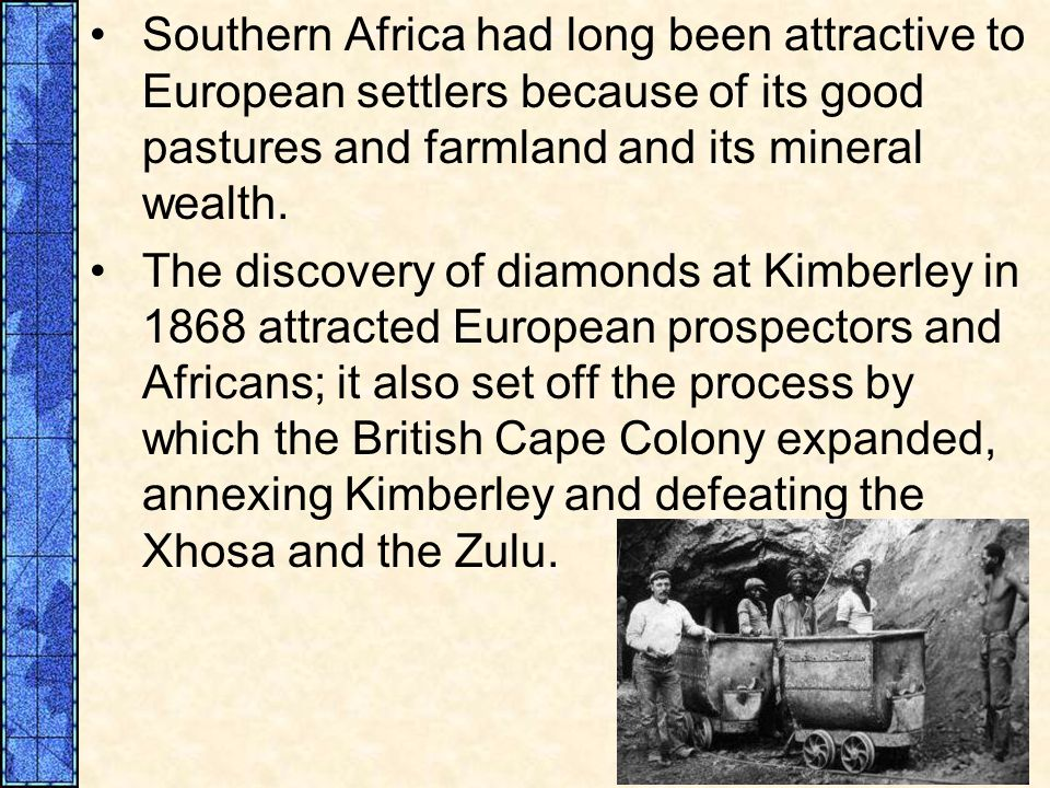 Southern Africa had long been attractive to European settlers because of its good pastures and farmland and its mineral wealth.
