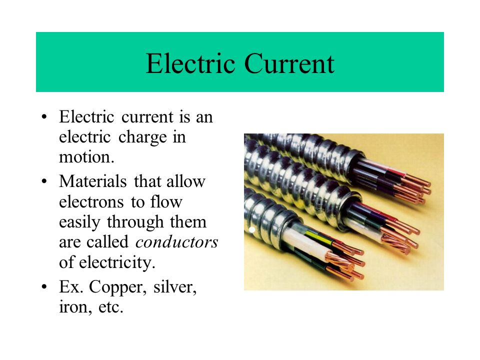 Electric Current Electric current is an electric charge in motion.