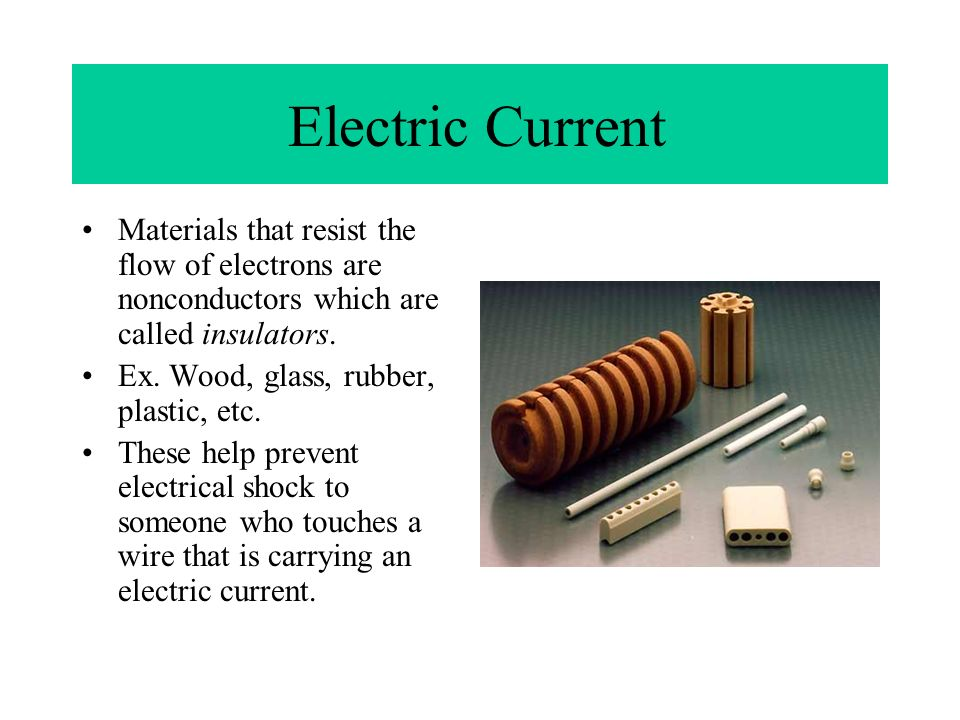 Electric Current Materials that resist the flow of electrons are nonconductors which are called insulators.