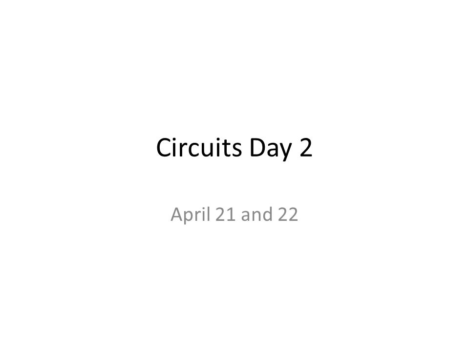 Circuits Day 2 April 21 and 22