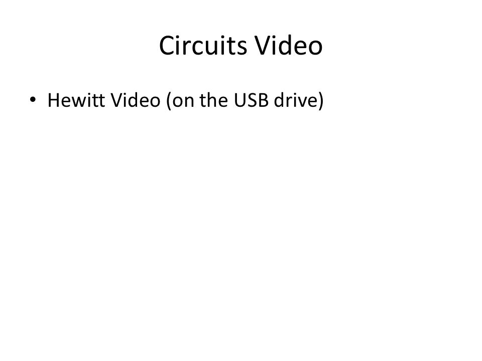 Circuits Video Hewitt Video (on the USB drive)