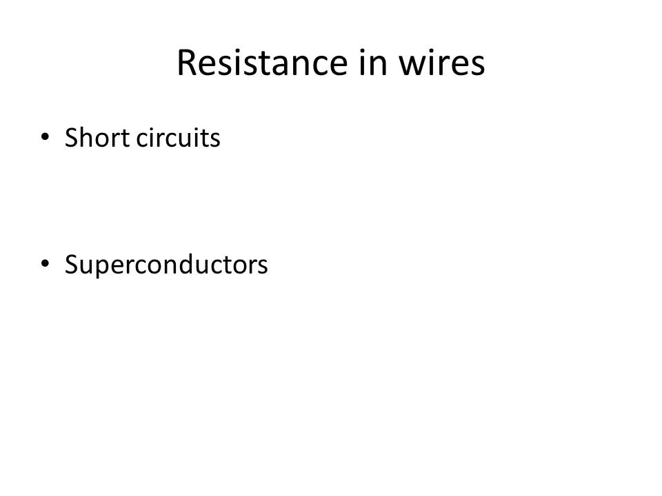 Resistance in wires Short circuits Superconductors