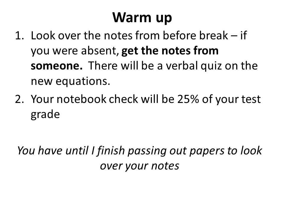 You have until I finish passing out papers to look over your notes