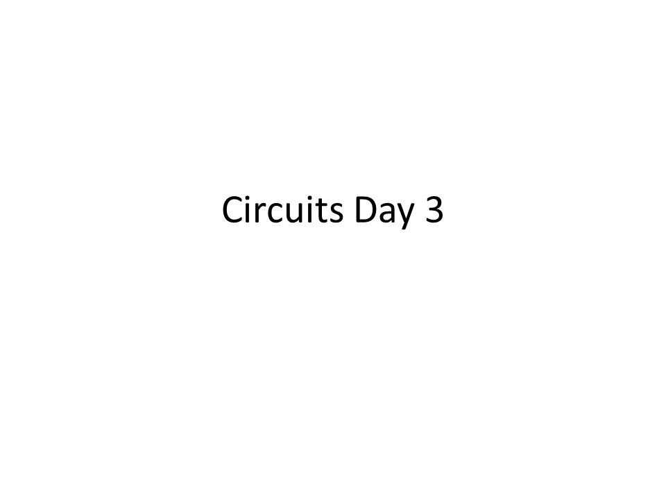 Circuits Day 3