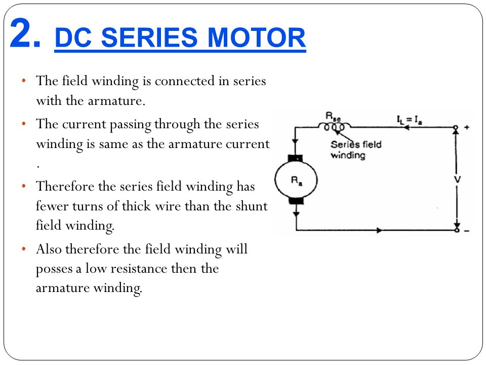 DC SERIES MOTOR The field winding is connected in series with the armature.