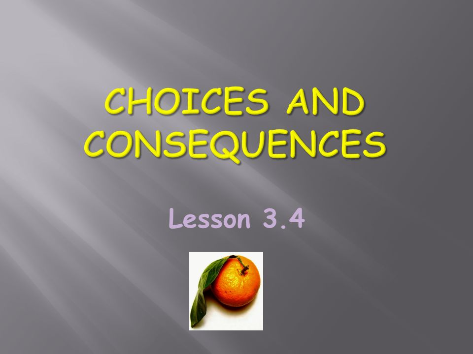 choices and consequences essay Making the right choice essay examples 2 total results the importance of studying to our future life and career 714 words 2 pages an analysis of making choices.