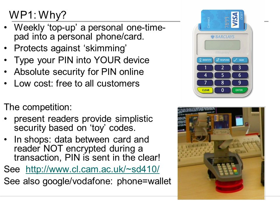 WP1: Why Weekly 'top-up' a personal one-time-pad into a personal phone/card. Protects against 'skimming'