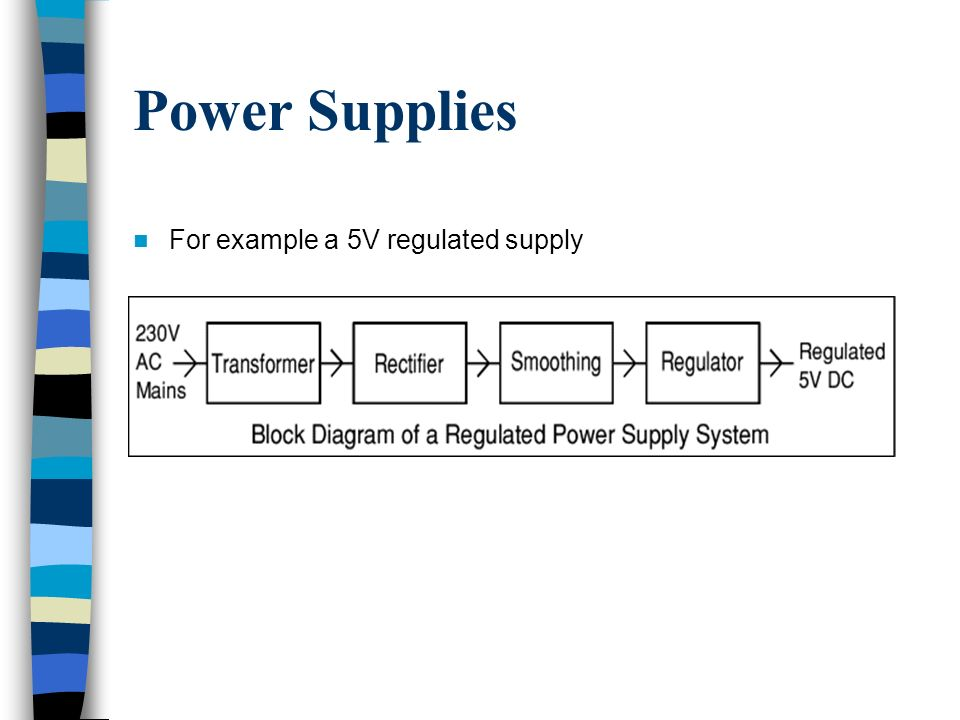 5 power supplies for example a 5v regulated supply