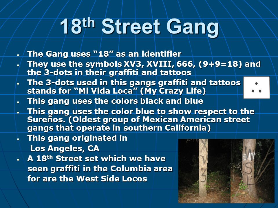 18th Street Gang The Gang uses 18 as an identifier