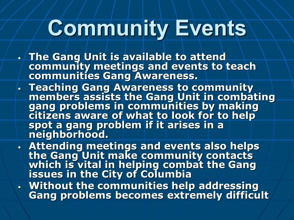 Community Events The Gang Unit is available to attend community meetings and events to teach communities Gang Awareness.