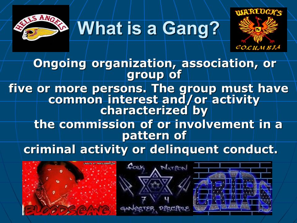 What is a Gang Ongoing organization, association, or group of