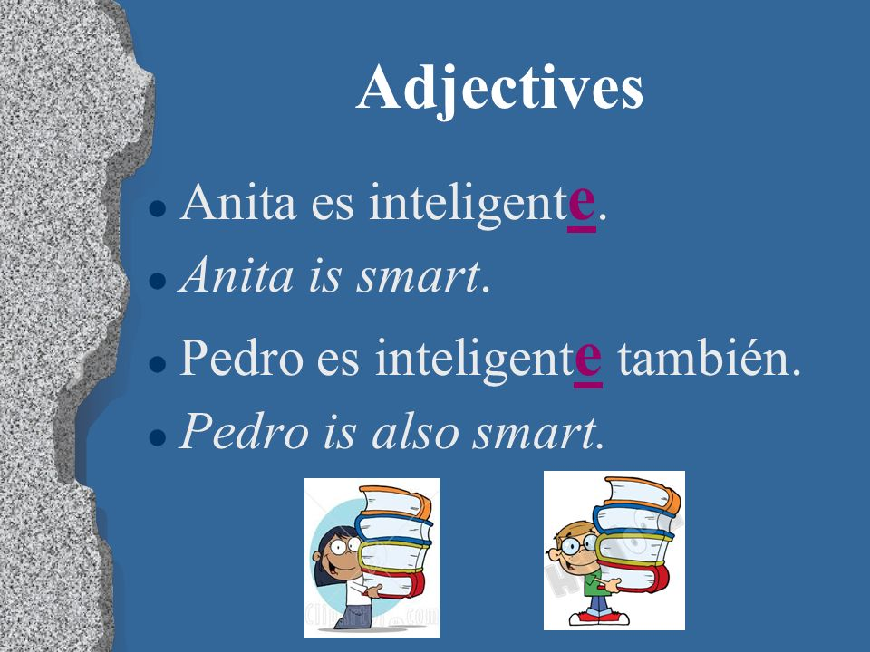 Adjectives Anita es inteligente. Anita is smart.