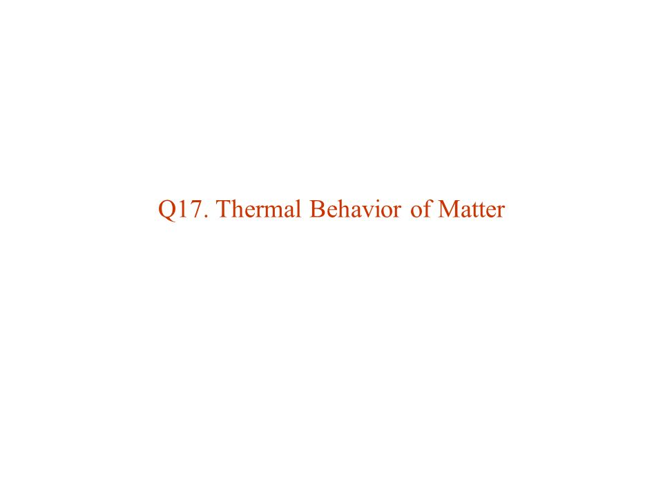 Q17. Thermal Behavior of Matter