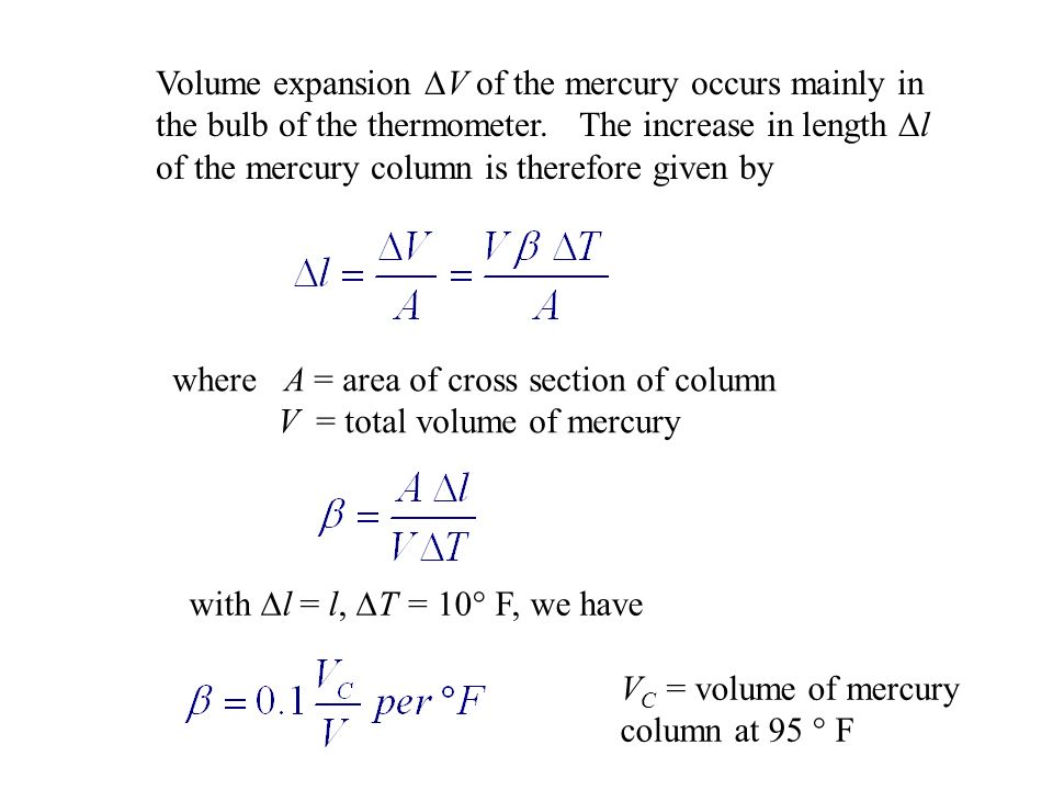Volume expansion V of the mercury occurs mainly in the bulb of the thermometer. The increase in length l of the mercury column is therefore given by