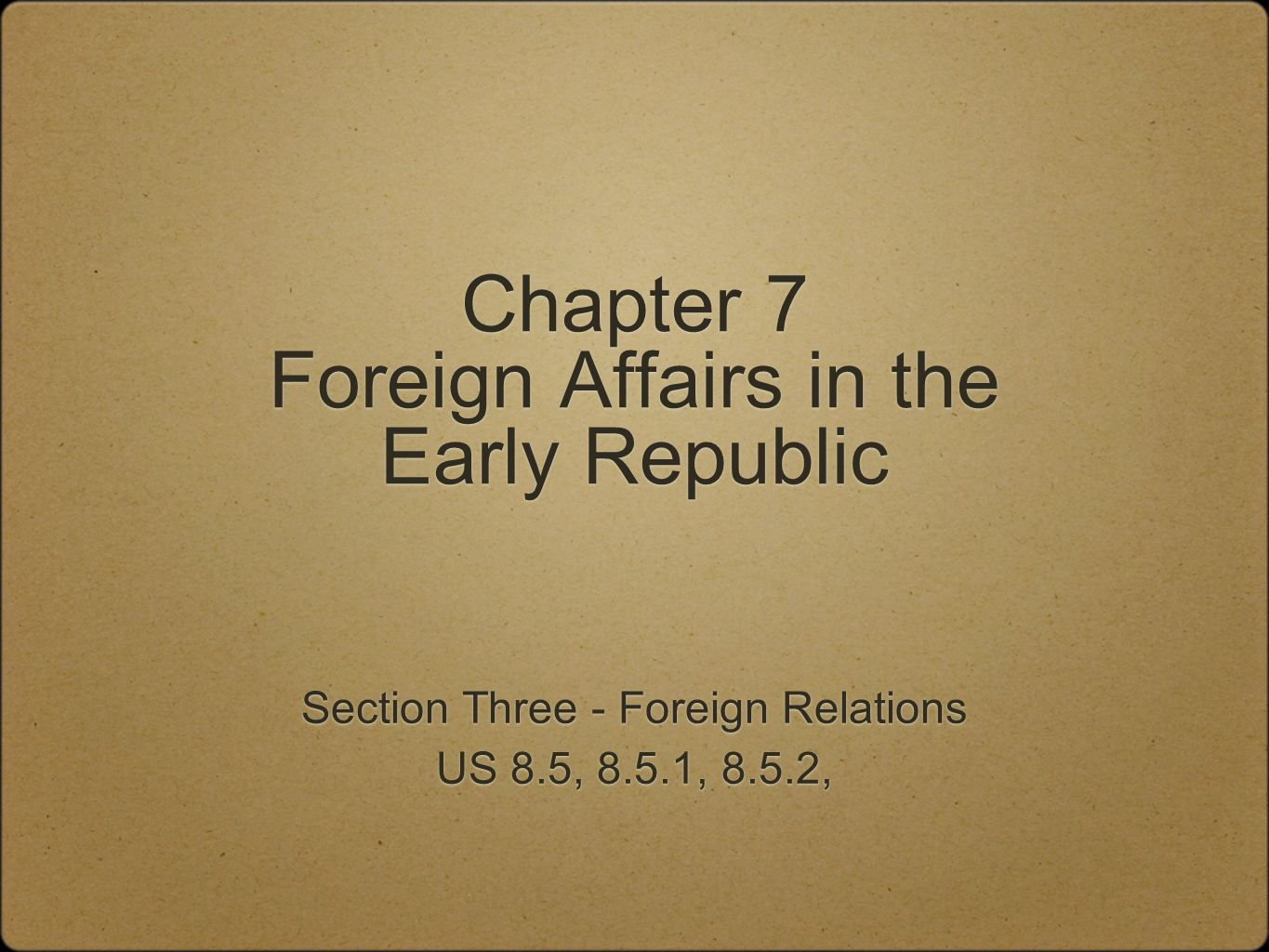 Chapter 7 Foreign Affairs in the Early Republic - ppt download