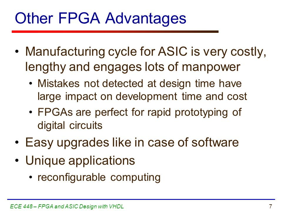 Other FPGA Advantages Manufacturing cycle for ASIC is very costly, lengthy and engages lots of manpower.