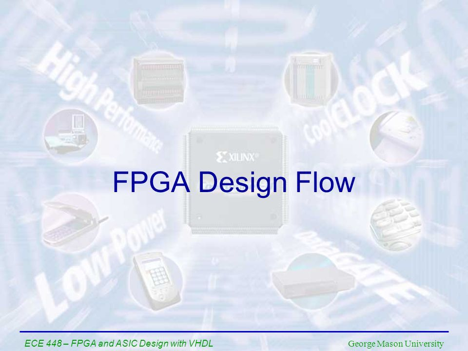 FPGA Design Flow ECE 448 – FPGA and ASIC Design with VHDL