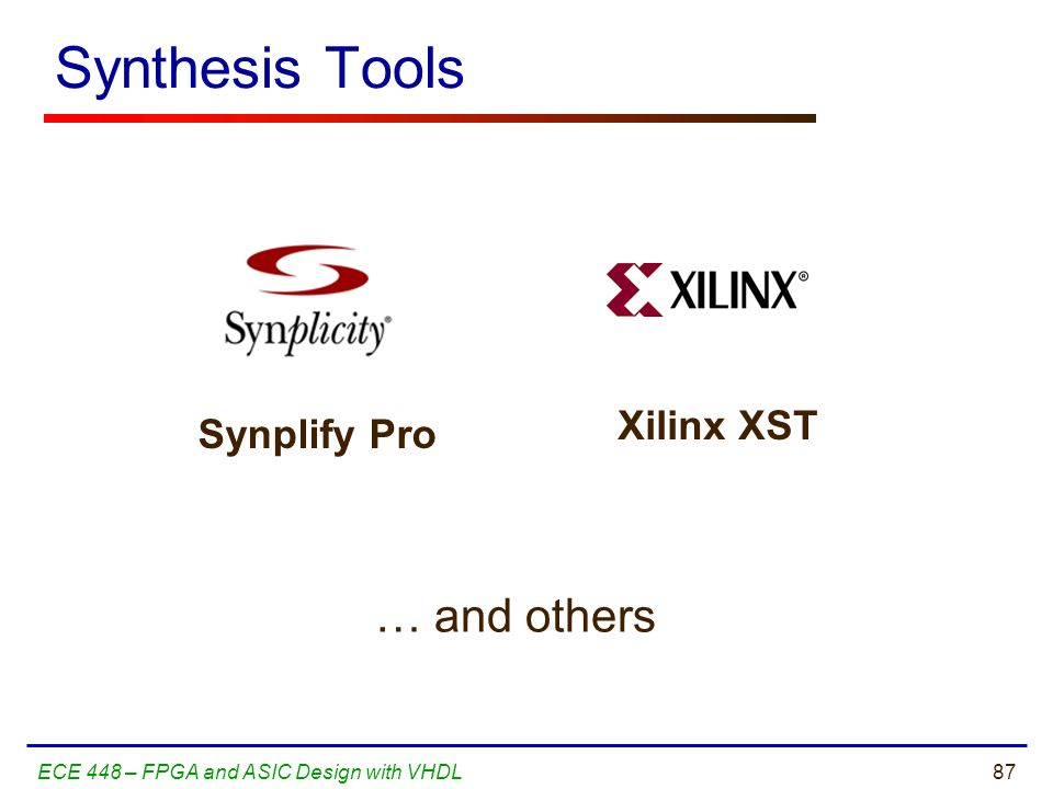 Synthesis Tools … and others Xilinx XST Synplify Pro