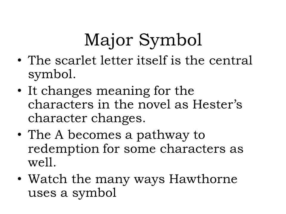 the symbol of letter a in the scarlet letter Explanation of sorts for the symbols from the scarlet letter this appears in the sky after dimmesdale and hester meet in the woods dimmesdale thinks it means that he should wear a scarlet letter too,that god is exposing his sin to the world, and sees it as a sign of his mutual sin.