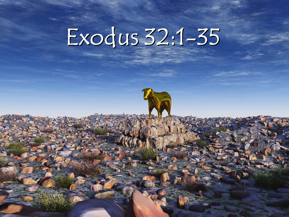 Exodus 32:1-35 Revelation 22:3-7 No longer will there be a curse