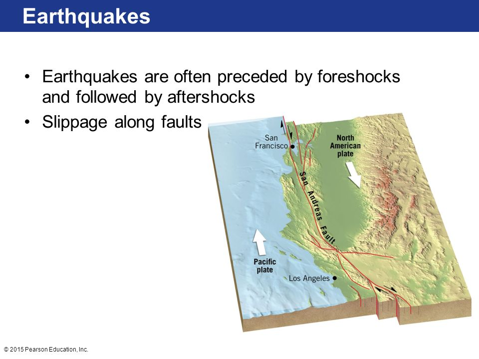 Earthquakes Earthquakes are often preceded by foreshocks and followed by aftershocks.