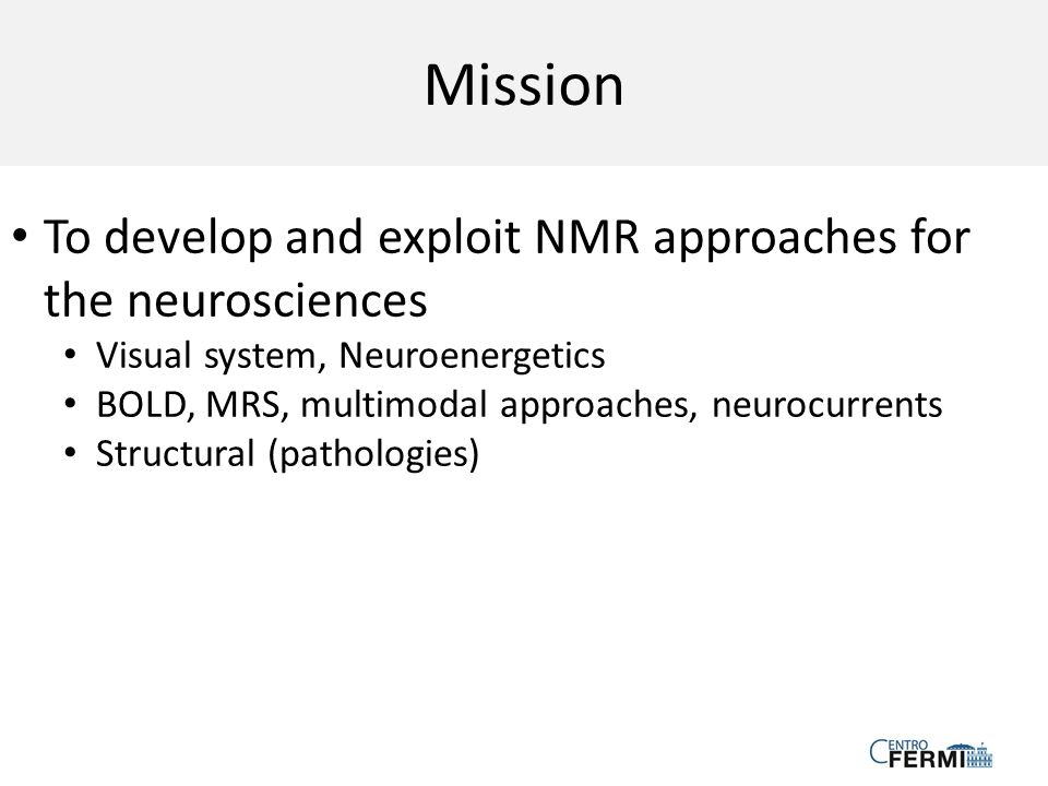 Mission To develop and exploit NMR approaches for the neurosciences
