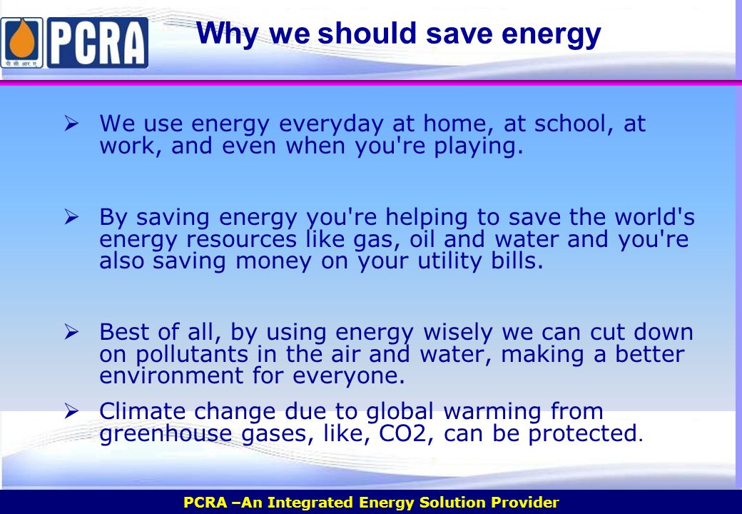 why we should save natural resources If we didn't have energy efficiency, we'd have to produce or import energy sources like oil, natural gas, and coal so, energy efficiency helps us keep more resources on the earth longer avoiding pollution: from power plants to cars, consuming energy can produce emissions that harm our environment.